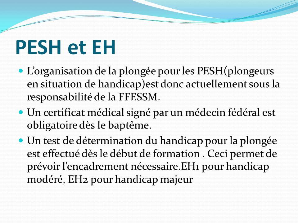 PESH et EH L'organisation de la plongée pour les PESH(plongeurs en situation de handicap)est donc actuellement sous la responsabilité de la FFESSM.