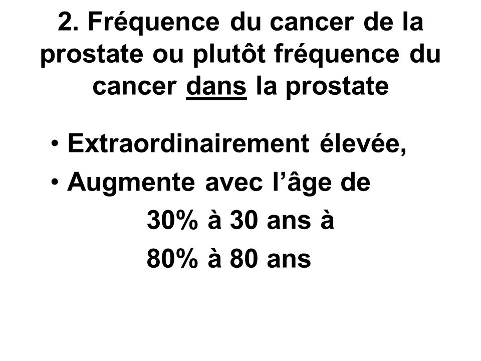 2. Fréquence du cancer de la prostate ou plutôt fréquence du cancer dans la prostate