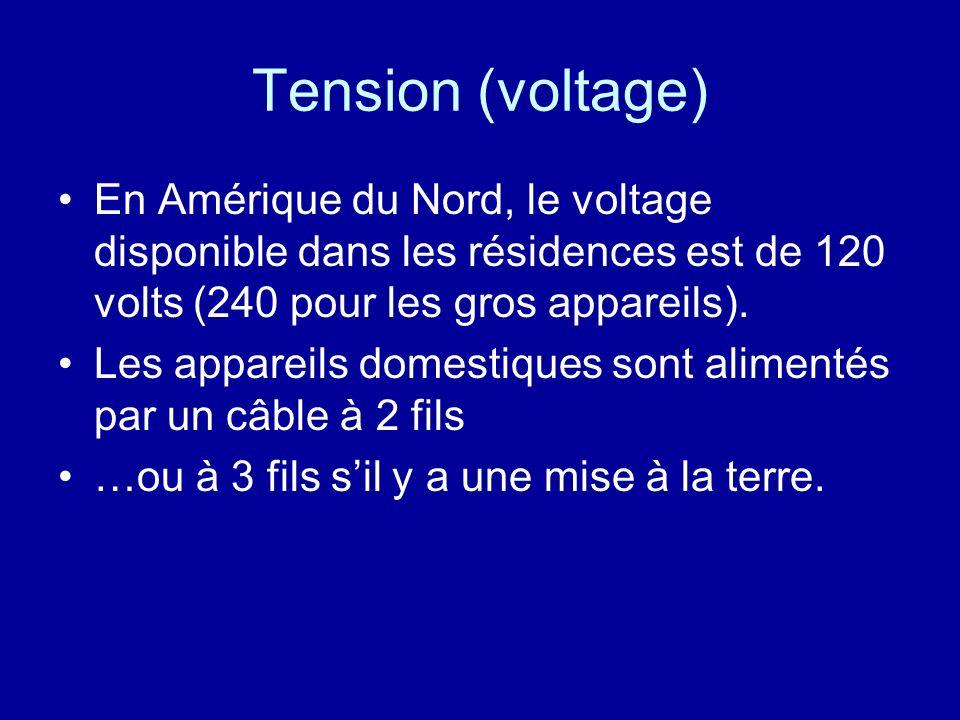 Tension (voltage) En Amérique du Nord, le voltage disponible dans les résidences est de 120 volts (240 pour les gros appareils).