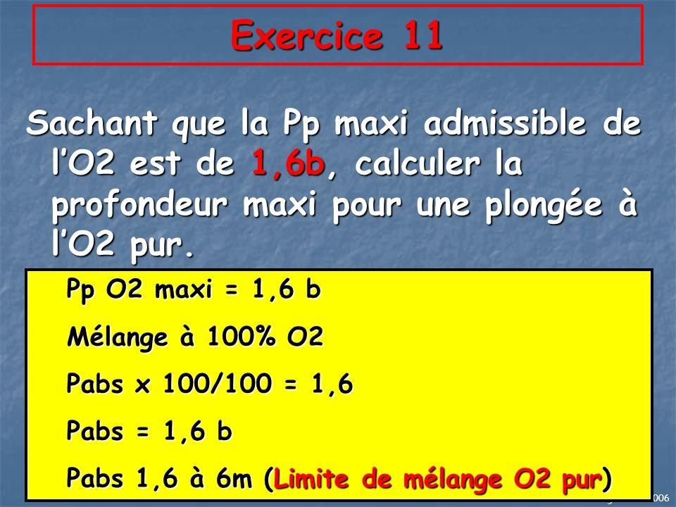 Exercice 11 Sachant que la Pp maxi admissible de l'O2 est de 1,6b, calculer la profondeur maxi pour une plongée à l'O2 pur.
