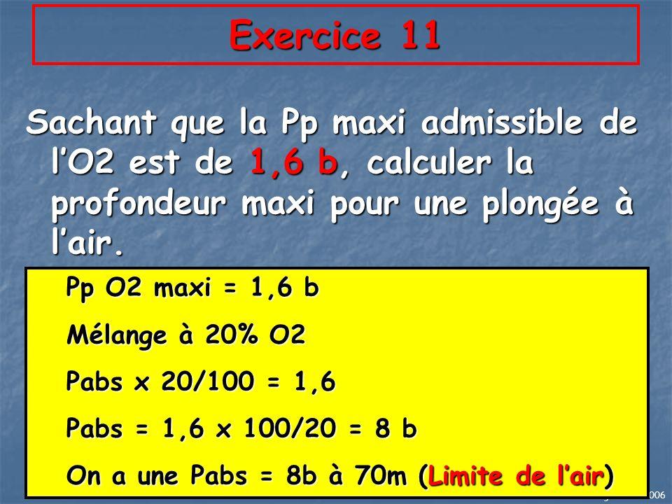 Exercice 11 Sachant que la Pp maxi admissible de l'O2 est de 1,6 b, calculer la profondeur maxi pour une plongée à l'air.