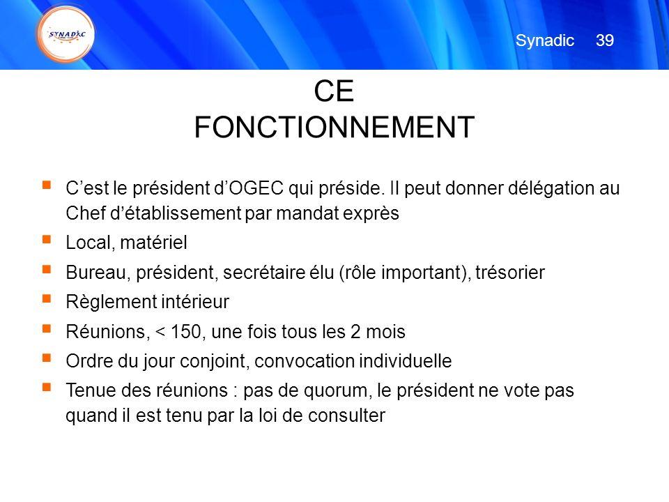 Synadic 39. CE. FONCTIONNEMENT. C'est le président d'OGEC qui préside. Il peut donner délégation au Chef d'établissement par mandat exprès.