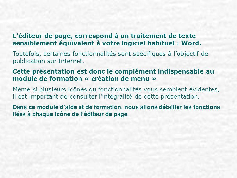 L'éditeur de page, correspond à un traitement de texte sensiblement équivalent à votre logiciel habituel : Word.