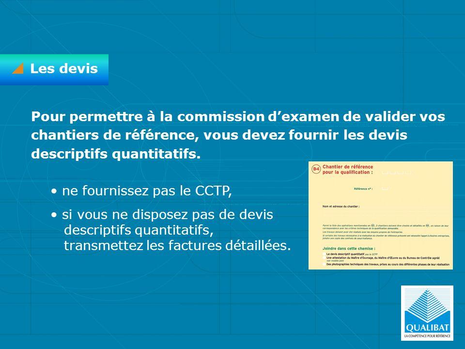Les devis Pour permettre à la commission d'examen de valider vos chantiers de référence, vous devez fournir les devis descriptifs quantitatifs.