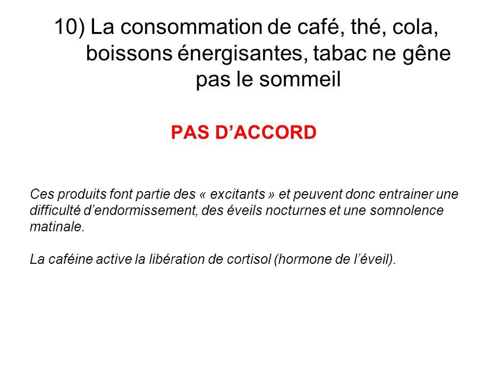 10) La consommation de café, thé, cola, boissons énergisantes, tabac ne gêne pas le sommeil