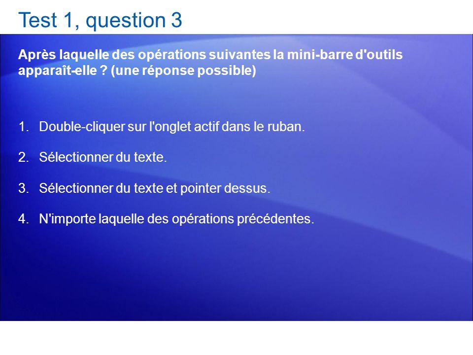 Test 1, question 3 Après laquelle des opérations suivantes la mini-barre d outils apparaît-elle (une réponse possible)