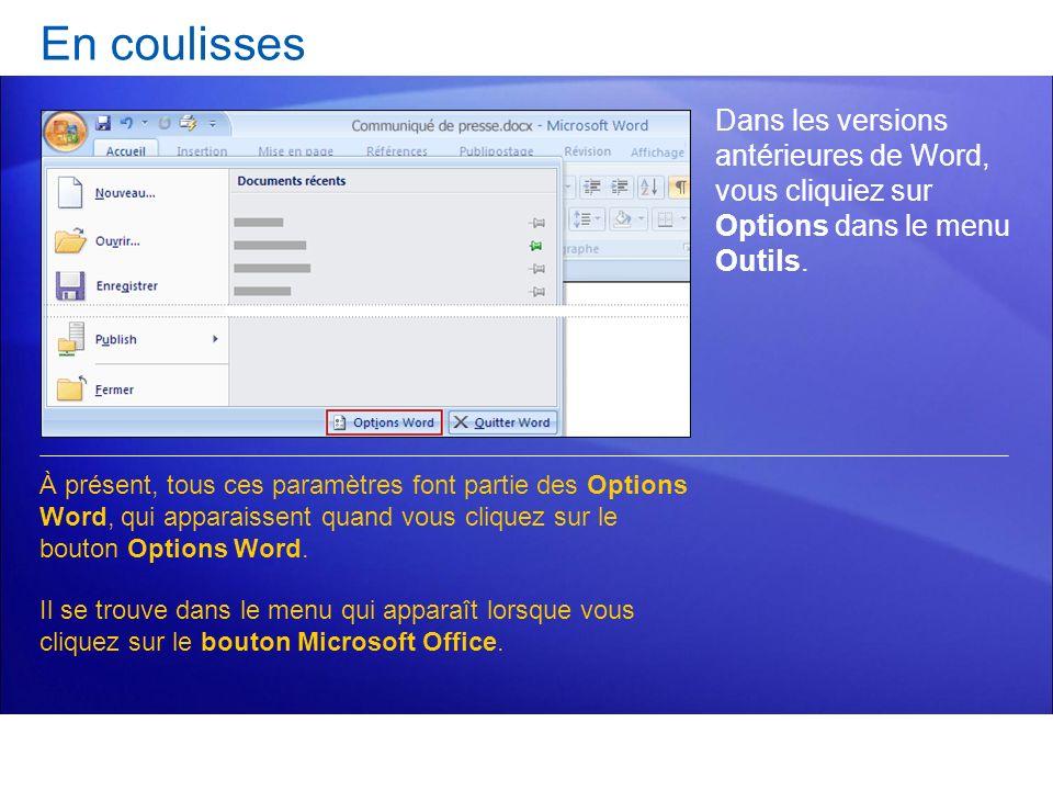 En coulisses Dans les versions antérieures de Word, vous cliquiez sur Options dans le menu Outils.