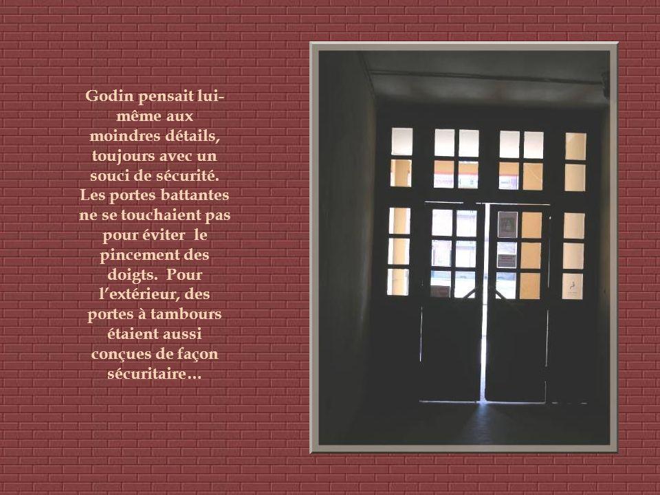Godin pensait lui-même aux moindres détails, toujours avec un souci de sécurité.