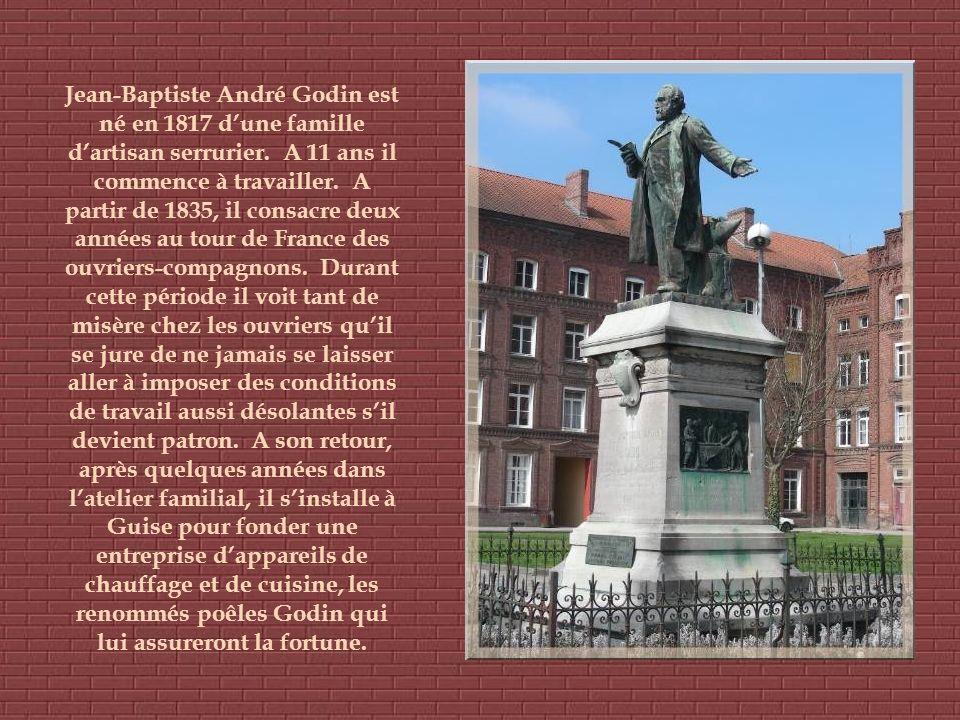 Jean-Baptiste André Godin est né en 1817 d'une famille d'artisan serrurier.