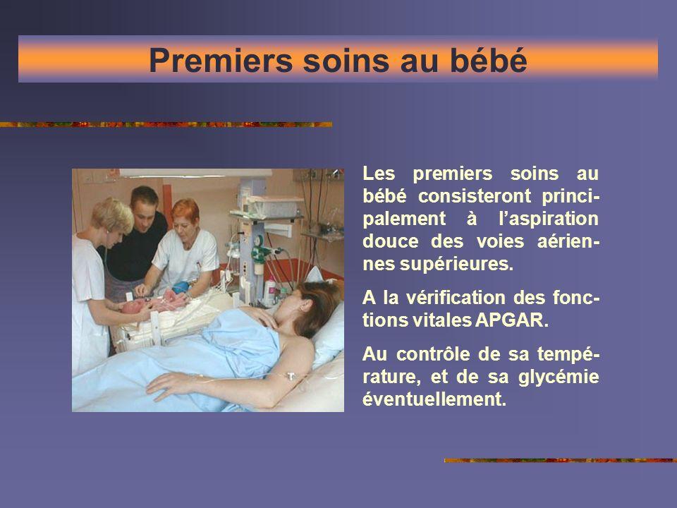 Premiers soins au bébé Les premiers soins au bébé consisteront princi-palement à l'aspiration douce des voies aérien-nes supérieures.