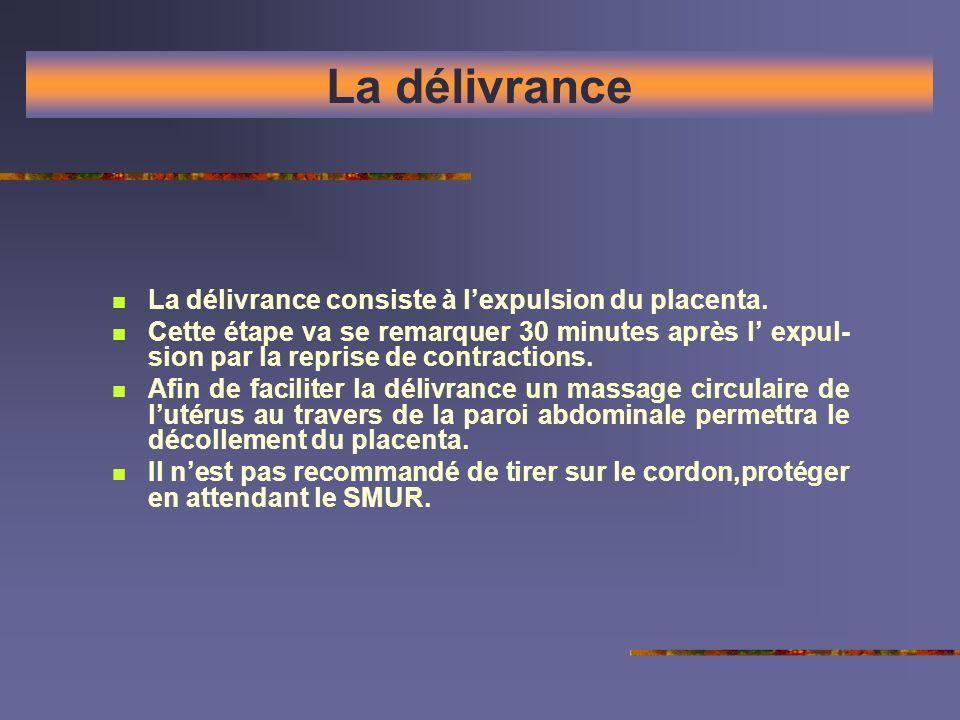 La délivrance La délivrance consiste à l'expulsion du placenta.