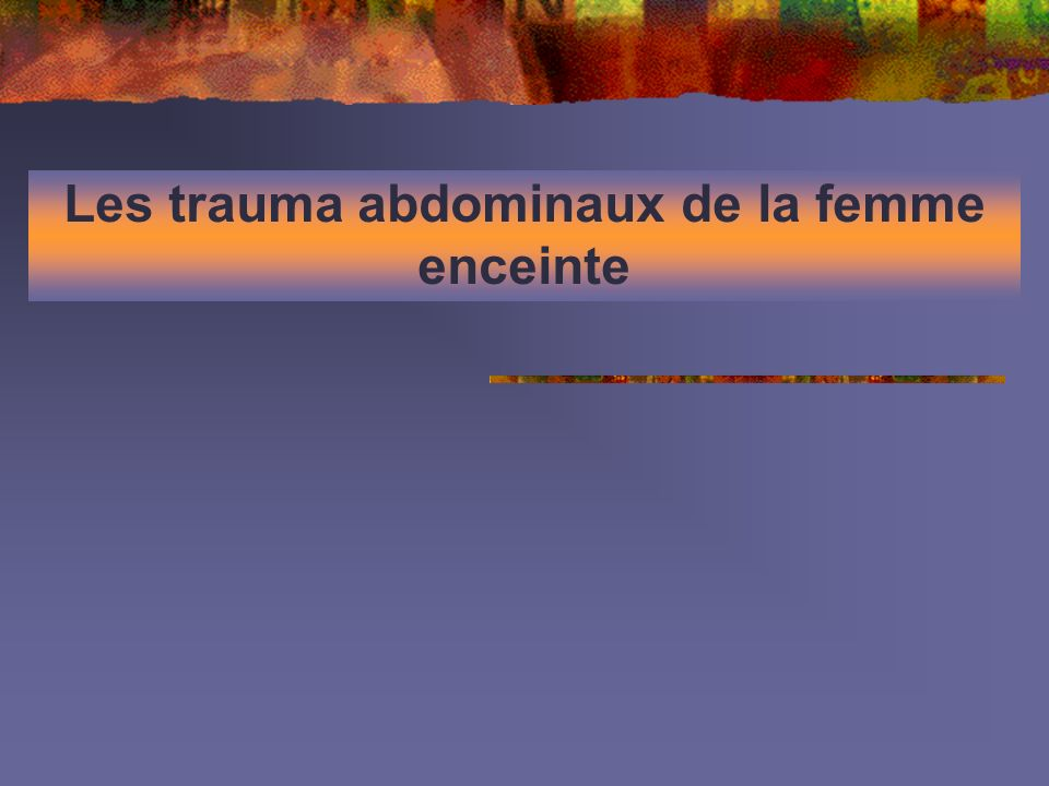 Les trauma abdominaux de la femme enceinte