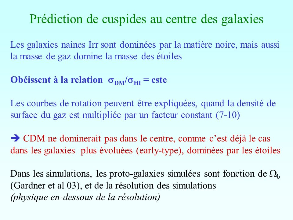 Prédiction de cuspides au centre des galaxies