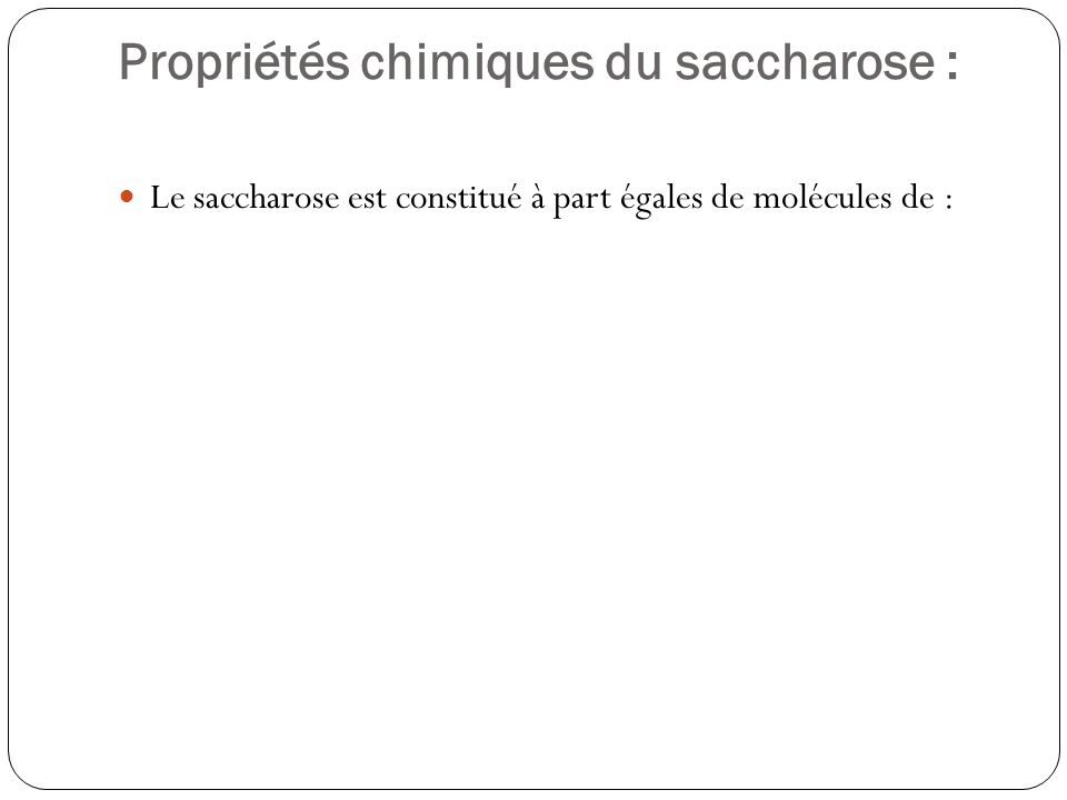 Propriétés chimiques du saccharose :