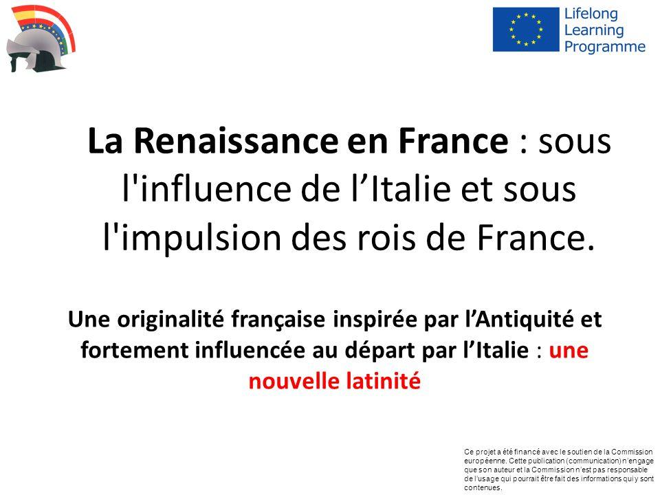 La Renaissance en France : sous l influence de l'Italie et sous l impulsion des rois de France.
