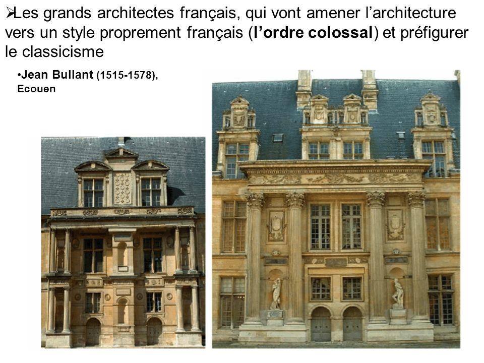 Les grands architectes français, qui vont amener l'architecture vers un style proprement français (l'ordre colossal) et préfigurer le classicisme