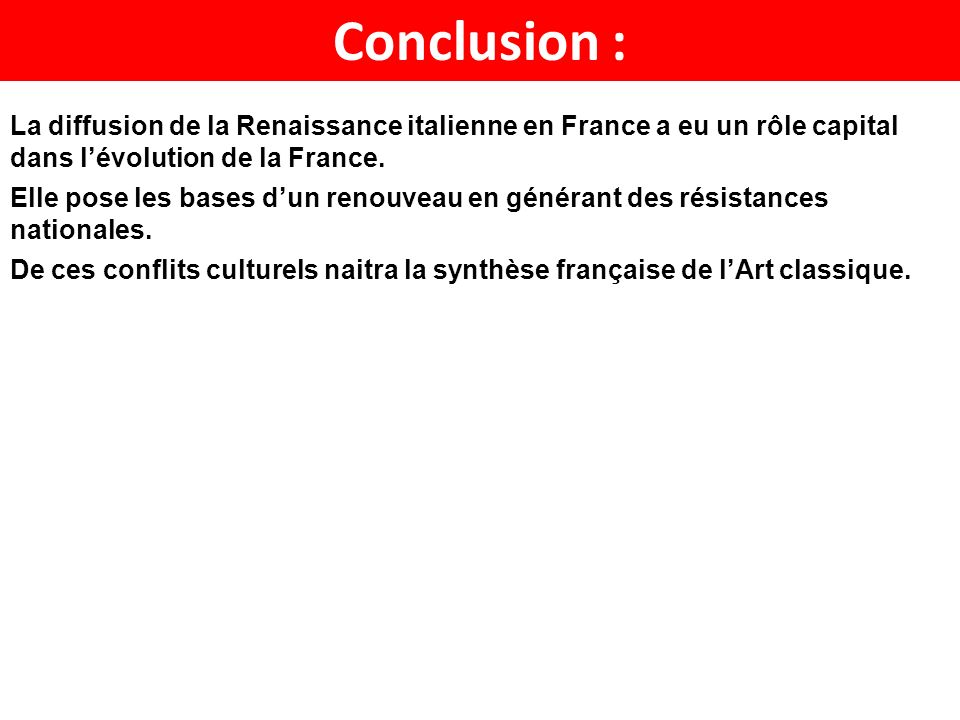 Conclusion : La diffusion de la Renaissance italienne en France a eu un rôle capital dans l'évolution de la France.