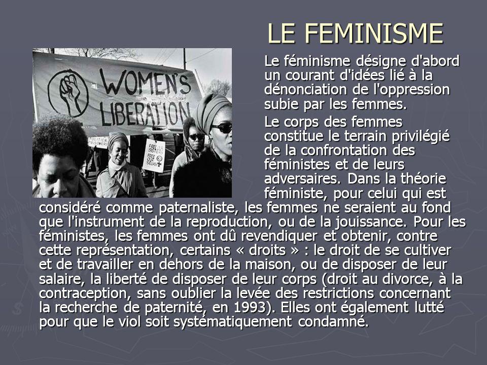 LE FEMINISME Le féminisme désigne d abord un courant d idées lié à la dénonciation de l oppression subie par les femmes.