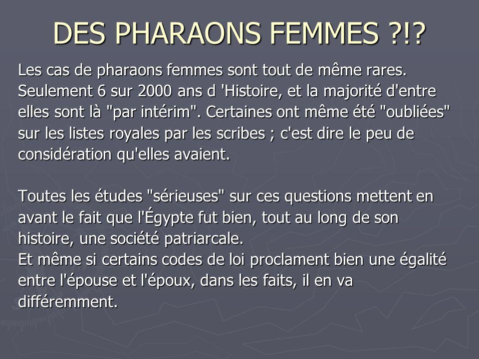 DES PHARAONS FEMMES ! Les cas de pharaons femmes sont tout de même rares. Seulement 6 sur 2000 ans d Histoire, et la majorité d entre.