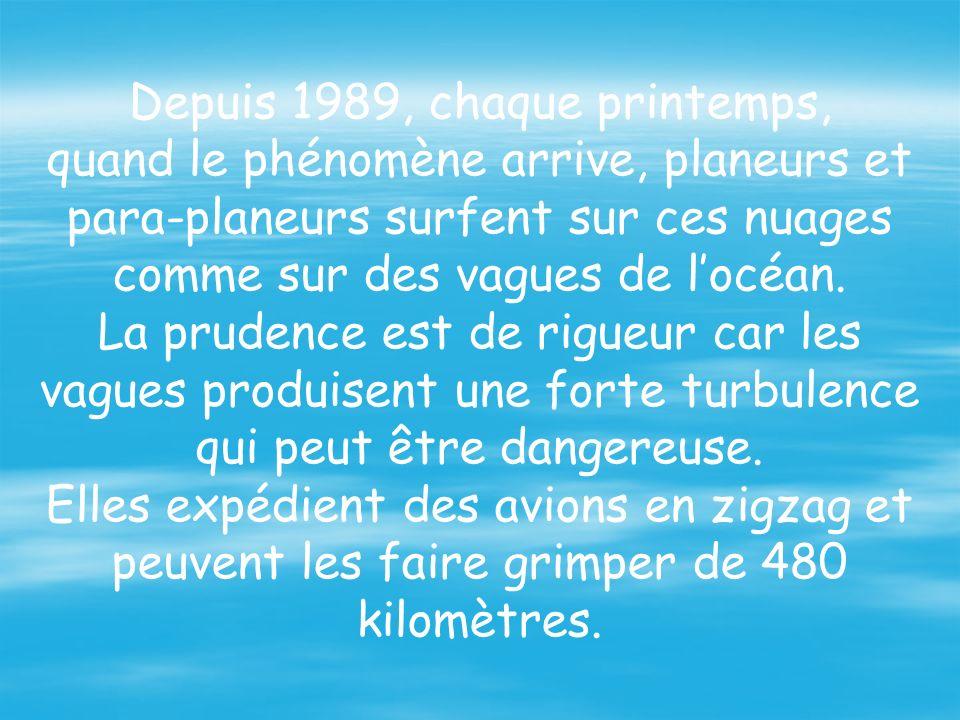Depuis 1989, chaque printemps, quand le phénomène arrive, planeurs et para-planeurs surfent sur ces nuages comme sur des vagues de l'océan.