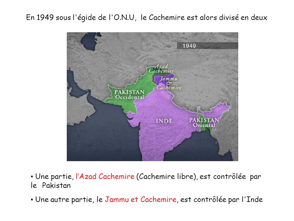En 1949 sous l égide de l O.N.U, le Cachemire est alors divisé en deux