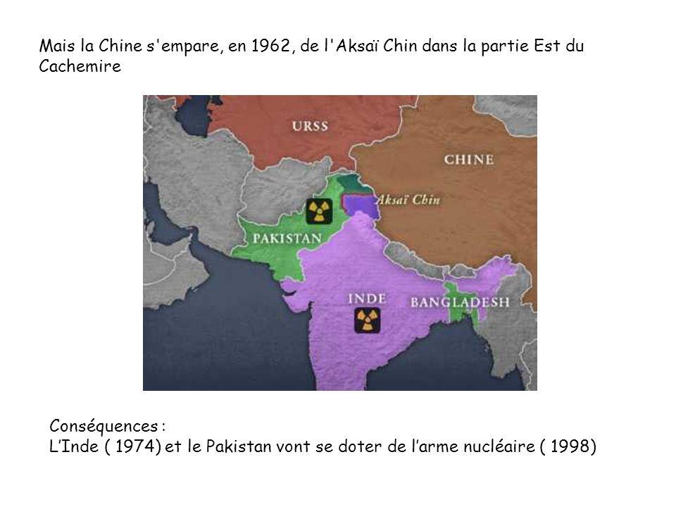 Mais la Chine s empare, en 1962, de l Aksaï Chin dans la partie Est du Cachemire