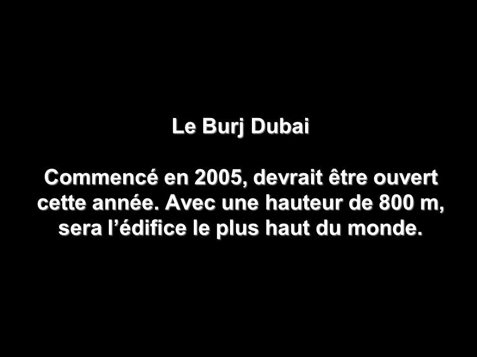 Le Burj Dubai Commencé en 2005, devrait être ouvert cette année