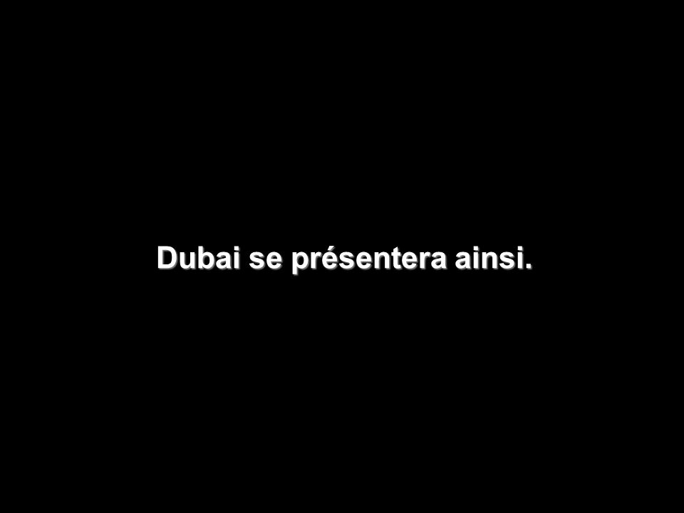 Dubai se présentera ainsi.