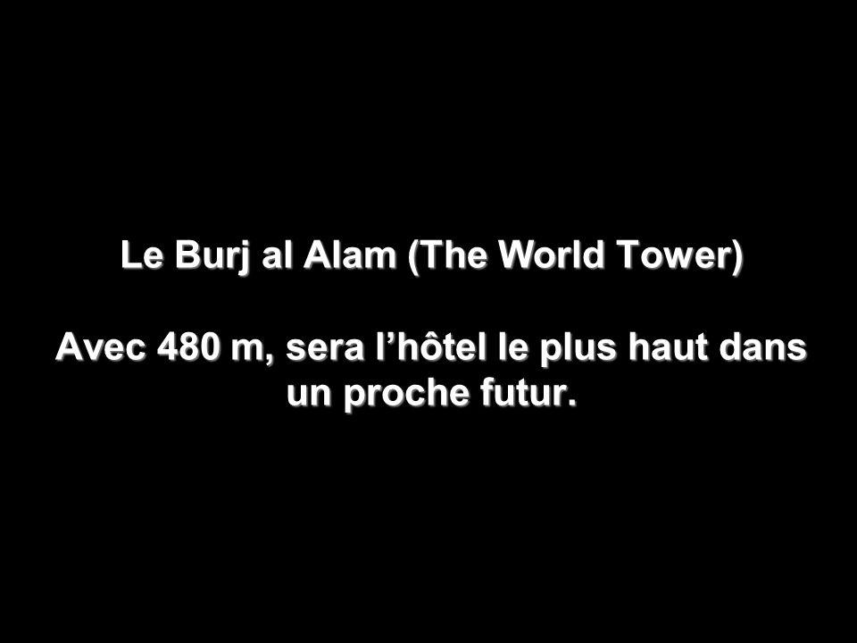 Le Burj al Alam (The World Tower) Avec 480 m, sera l'hôtel le plus haut dans un proche futur.