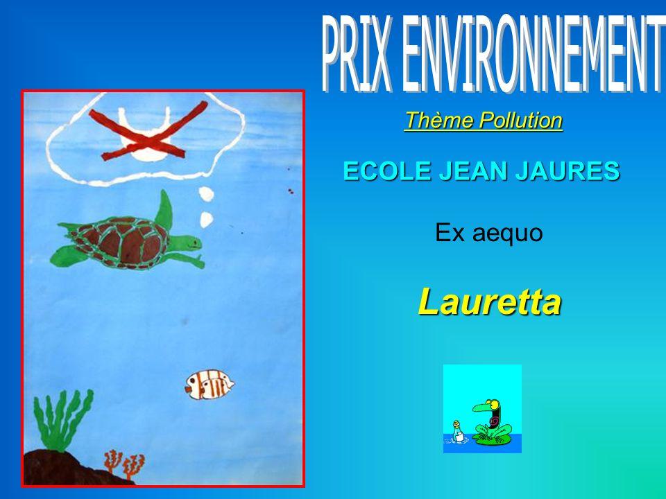 PRIX ENVIRONNEMENT Thème Pollution ECOLE JEAN JAURES Ex aequo Lauretta