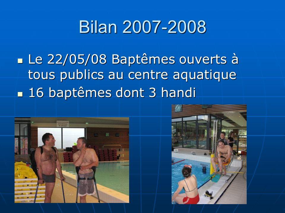 Bilan 2007-2008 Le 22/05/08 Baptêmes ouverts à tous publics au centre aquatique.