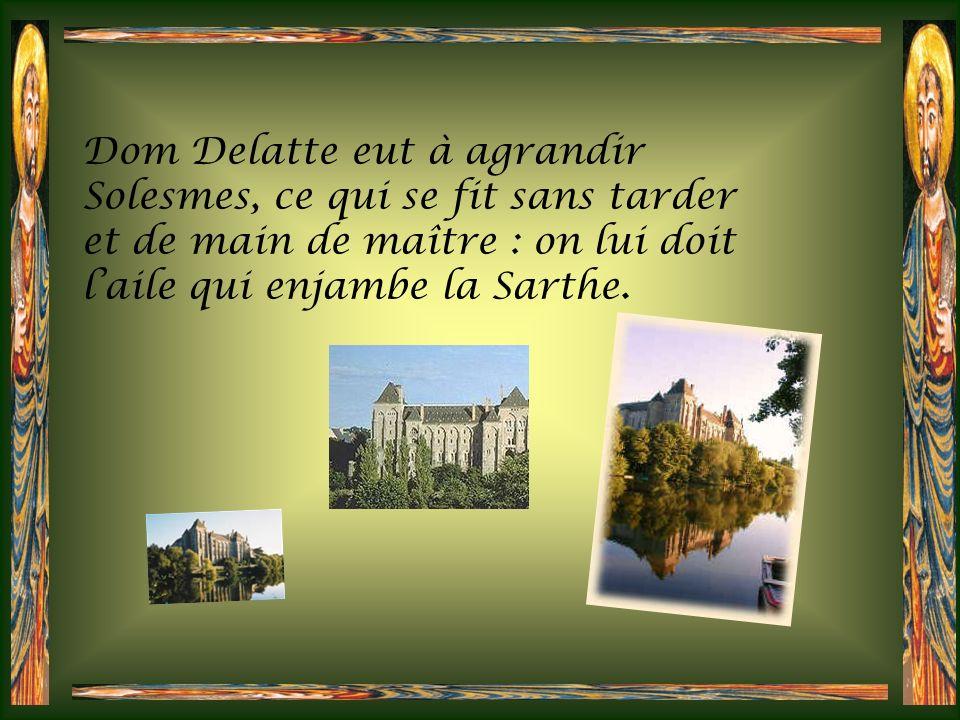 Dom Delatte eut à agrandir Solesmes, ce qui se fit sans tarder et de main de maître : on lui doit l'aile qui enjambe la Sarthe.
