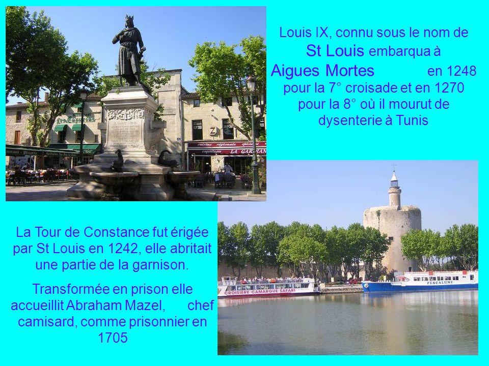 Louis IX, connu sous le nom de St Louis embarqua à Aigues Mortes en 1248 pour la 7° croisade et en 1270 pour la 8° où il mourut de dysenterie à Tunis