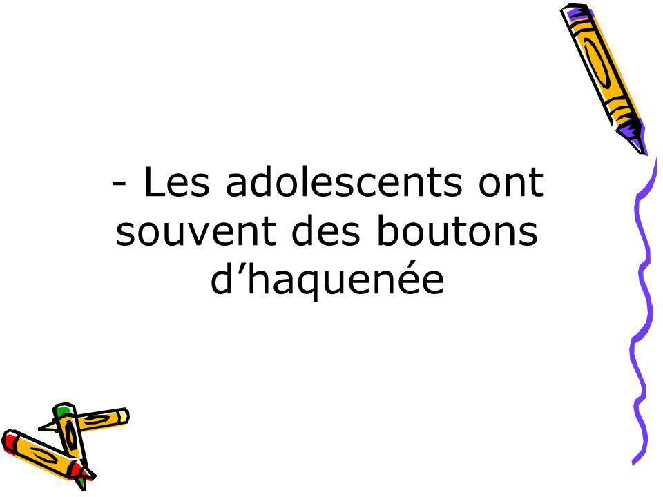 - Les adolescents ont souvent des boutons d'haquenée