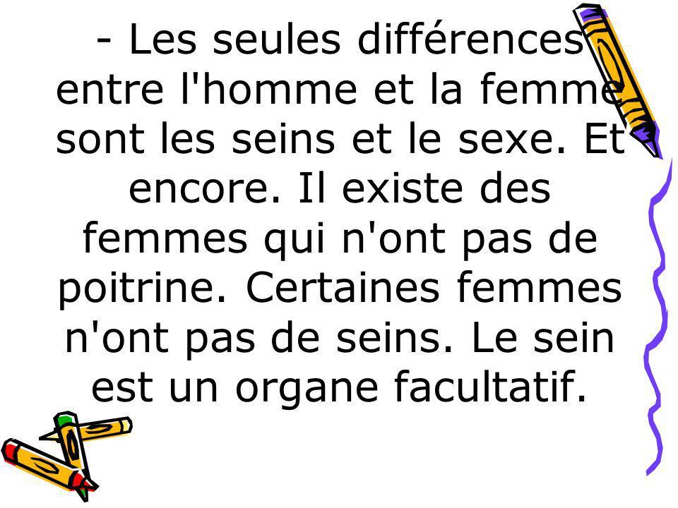 - Les seules différences entre l homme et la femme sont les seins et le sexe.