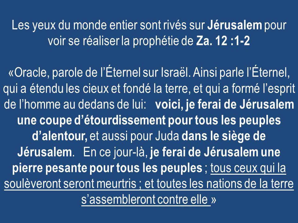 Les yeux du monde entier sont rivés sur Jérusalem pour voir se réaliser la prophétie de Za.