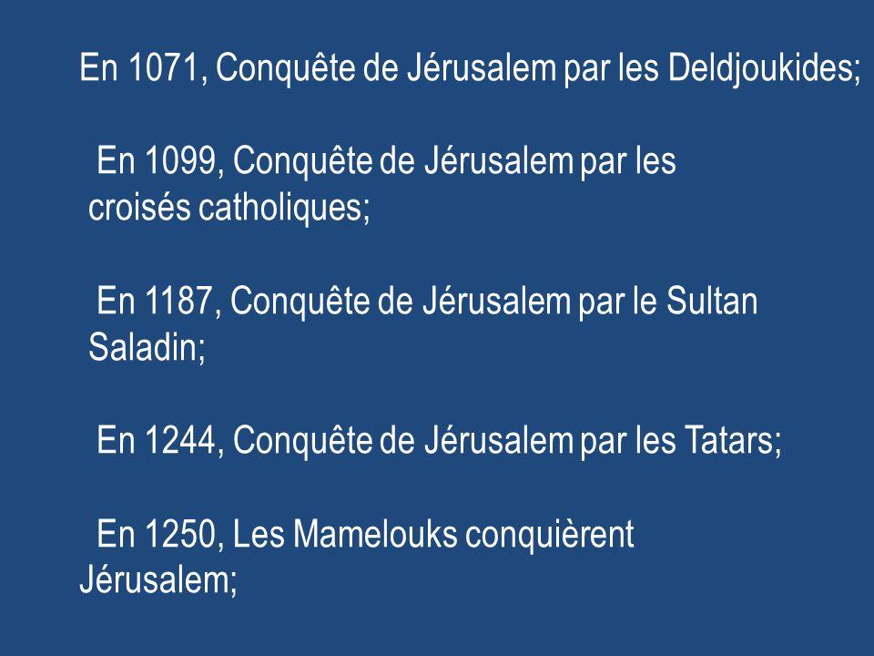 En 1071, Conquête de Jérusalem par les Deldjoukides;