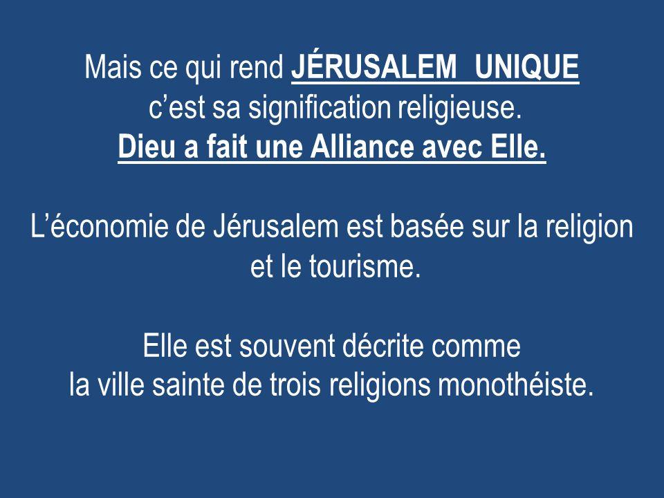 Mais ce qui rend JÉRUSALEM UNIQUE c'est sa signification religieuse