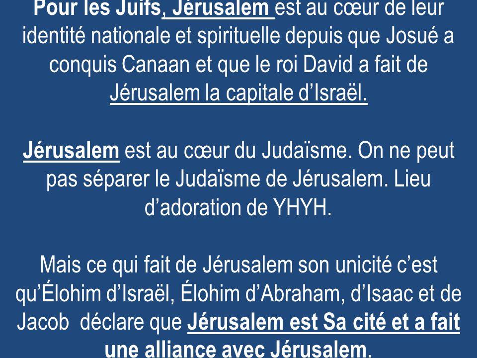 Pour les Juifs, Jérusalem est au cœur de leur identité nationale et spirituelle depuis que Josué a conquis Canaan et que le roi David a fait de Jérusalem la capitale d'Israël.