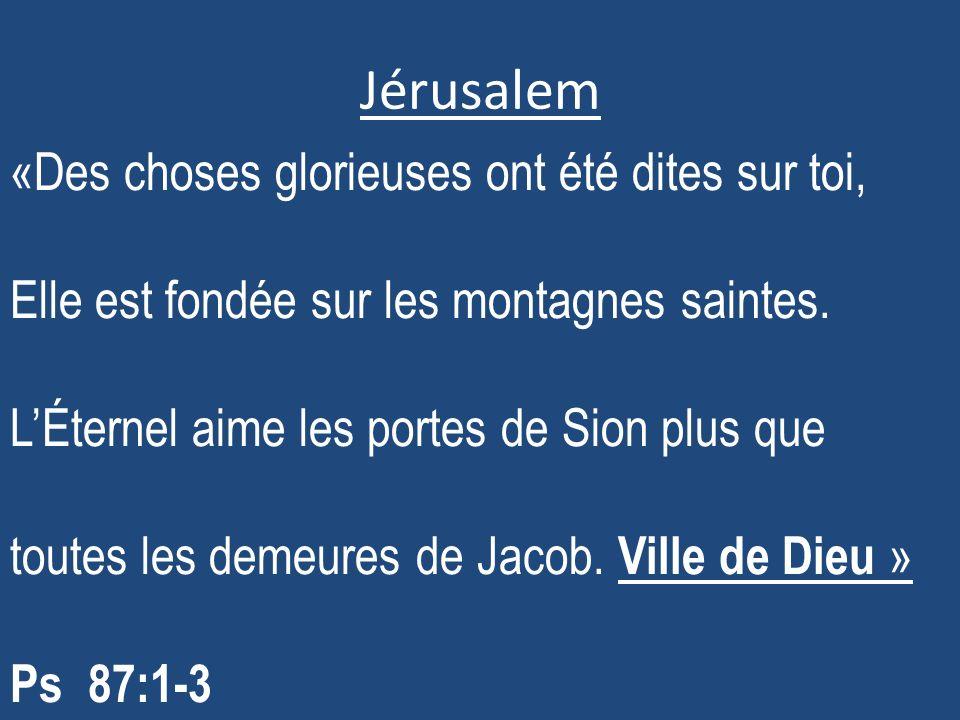 Jérusalem «Des choses glorieuses ont été dites sur toi,