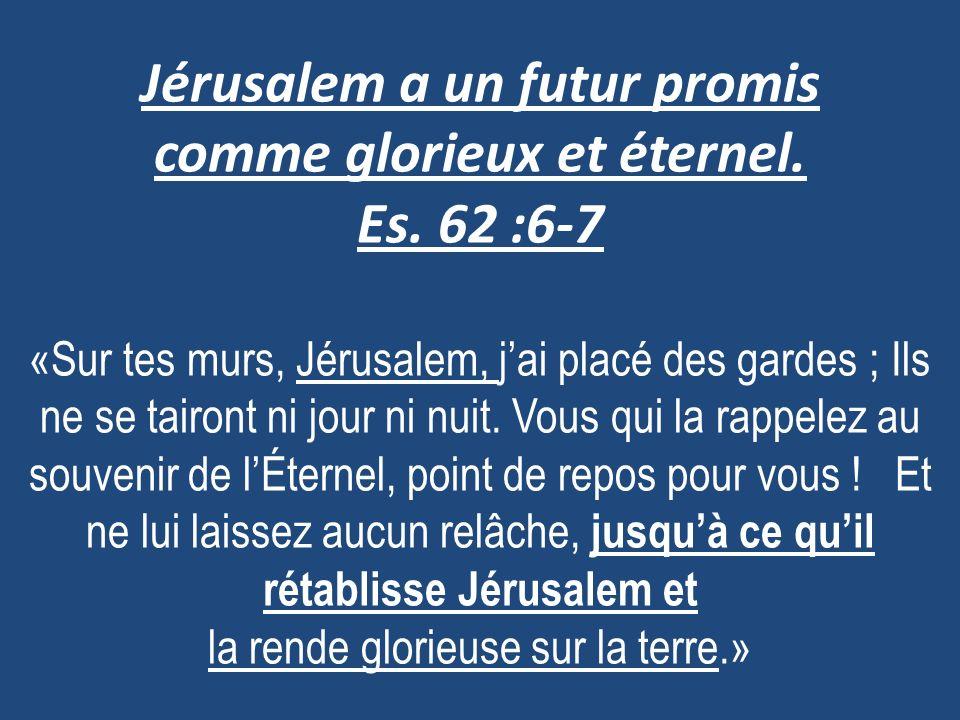 Jérusalem a un futur promis comme glorieux et éternel. Es