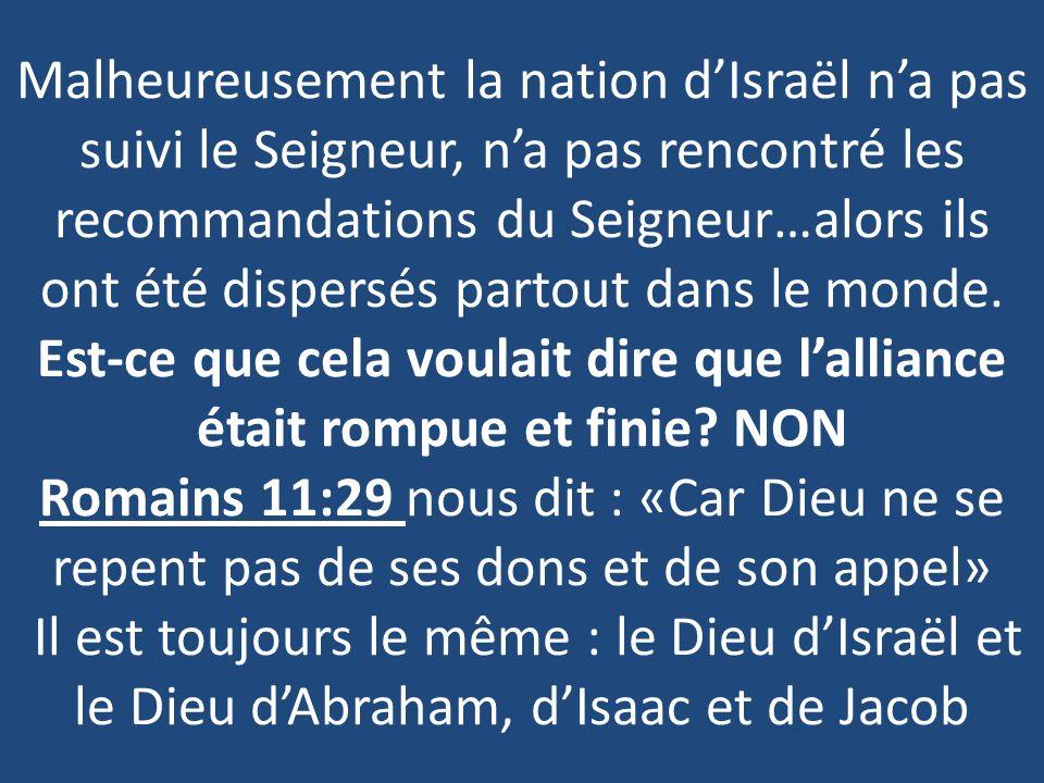 Malheureusement la nation d'Israël n'a pas suivi le Seigneur, n'a pas rencontré les recommandations du Seigneur…alors ils ont été dispersés partout dans le monde.