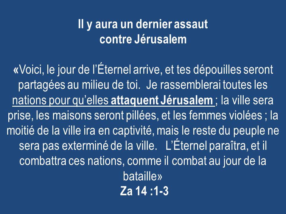Il y aura un dernier assaut contre Jérusalem «Voici, le jour de l'Éternel arrive, et tes dépouilles seront partagées au milieu de toi.