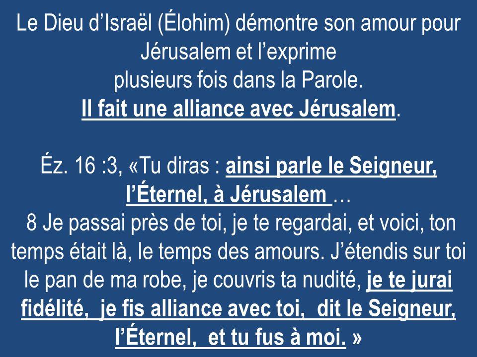 Le Dieu d'Israël (Élohim) démontre son amour pour Jérusalem et l'exprime plusieurs fois dans la Parole.