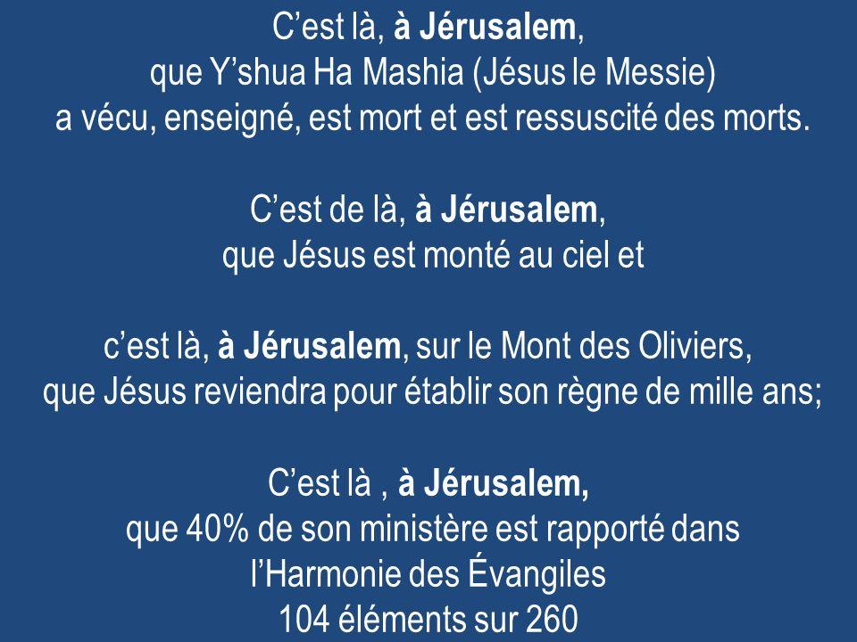 C'est là, à Jérusalem, que Y'shua Ha Mashia (Jésus le Messie) a vécu, enseigné, est mort et est ressuscité des morts.