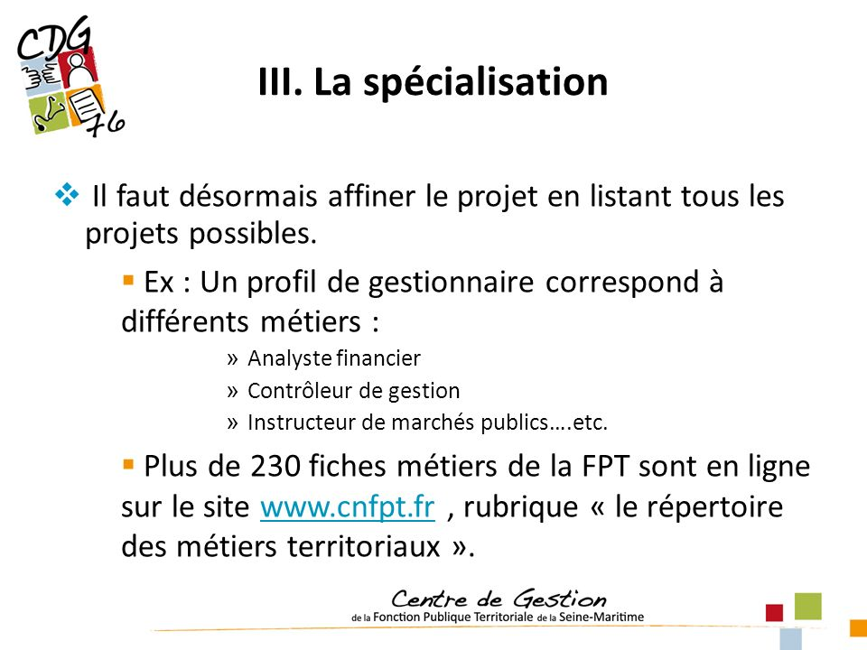 III. La spécialisation Il faut désormais affiner le projet en listant tous les projets possibles.