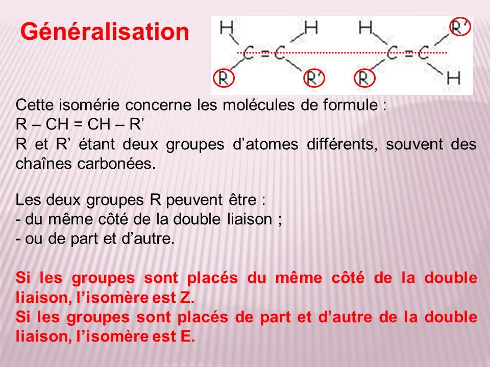 Généralisation Cette isomérie concerne les molécules de formule :