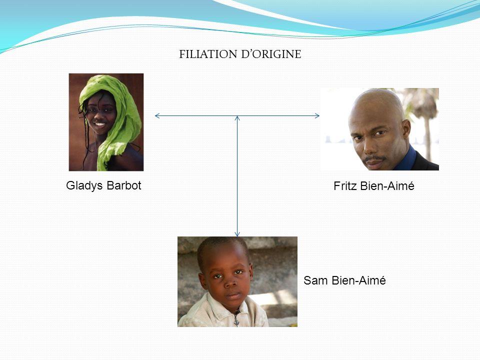 FILIATION D'ORIGINE Gladys Barbot Fritz Bien-Aimé Sam Bien-Aimé