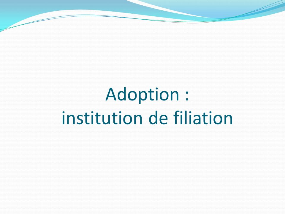 Adoption : institution de filiation