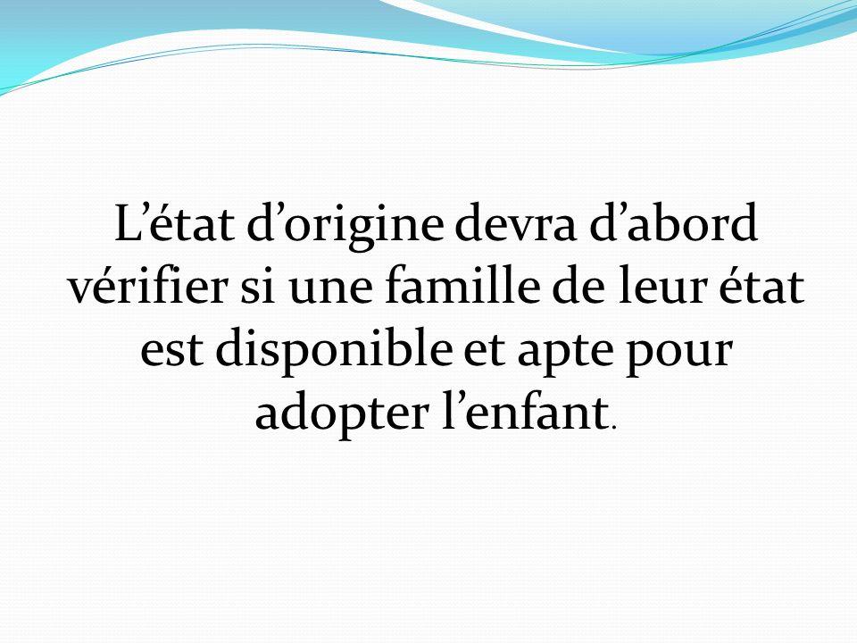 L'état d'origine devra d'abord vérifier si une famille de leur état est disponible et apte pour adopter l'enfant.